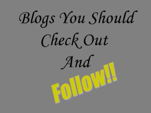 Blogs You Should Check Out And Follow